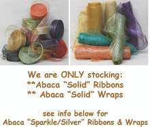"We are ONLY stocking our Abaca Solid Ribbons & Abaca Solid Wraps. Information on Abaca ""Sparkle/Gold"" & ""Sparkle Silver"" Ribbons & Wraps can be found below"