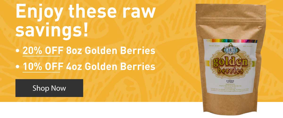 Enjoy these raw savings! 20% off 8oz Golden Berries. 10% off 4oz Golden Berries. Shop Now.