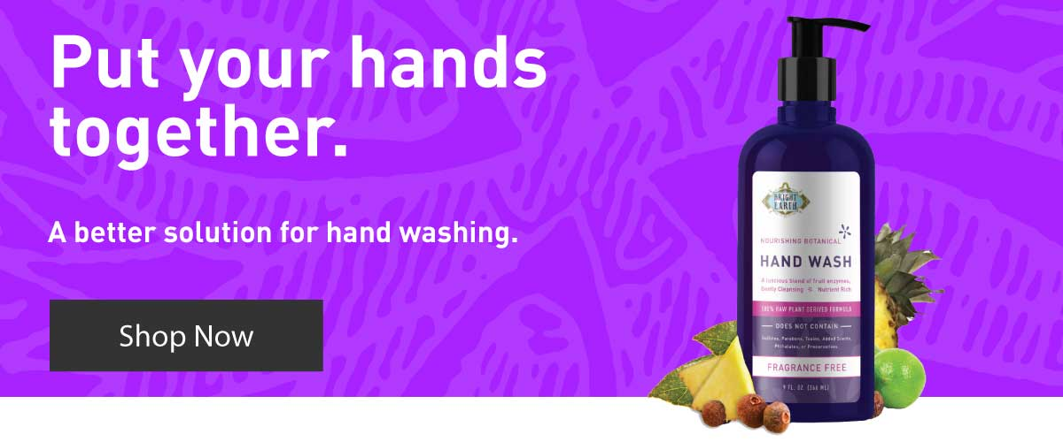 Put your hands together. Introducing a better way to wash your hands. Raw, Chemical Free, GMO Free, Vegan, Plant Based Hand Wash. Shop Now