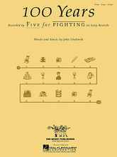 100 Years by Five for Fighting. For Piano/Vocal/Guitar. Piano Vocal. Pop Rock. Difficulty: medium. Single. Vocal melody, piano accompaniment, lyrics, chord names and guitar chord diagrams. 11 pages. Published by Hal Leonard.