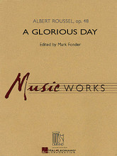 "A Glorious Day by Albert Roussel (1869-1937). Arranged by Mark Fonder. For Concert Band (Score & Parts). MusicWorks Grade 5. Grade 4-5. 215 pages. Published by Hal Leonard.  Acclaimed French composer Albert Roussel is known today for his famous pupils, Erik Satie and Edgard Varèse, as well as for his own marvelous works. Composed specifically for the famed Goldman Band and premiered in 1933 in New York City, A Glorious Day is an invigorating work written in a modified overture format of fast-slow-fast. Mark Fonder's critical edition provides a rare opportunity to play a pre-WWII original band work, and is an important addition to the literature for contemporary wind bands. Dur: 6:10  Recorded by The United States Air Force Concert Band, Washington D.C., Lieutenant Colonel Lowell E. Graham, Commander/Conductor.  From the recording ""Songs of the Earth"" BOL-9706.  Instrumentation:  1 - CONDUCTOR SCORE (FULL SCORE) 36 pages  1 - PICCOLO 2 pages  4 - FLUTE 1 3 pages  4 - FLUTE 2 3 pages  1 - OBOE 1 3 pages  1 - OBOE 2 3 pages  1 - BASSOON 1 3 pages  1 - BASSOON 2 3 pages  4 - BB CLARINET 1 3 pages  4 - BB CLARINET 2 3 pages  4 - BB CLARINET 3 3 pages  1 - EB CLARINET 3 pages  1 - EB ALTO CLARINET 3 pages  2 - BB BASS CLARINET 3 pages  4 - EB ALTO SAXOPHONE 3 pages  2 - BB TENOR SAXOPHONE 3 pages  1 - EB BARITONE SAX 3 pages  1 - BB BASS SAX 3 pages  2 - BB TRUMPET 1 2 pages  2 - BB TRUMPET 2 2 pages  2 - BB CORNET 1 2 pages  2 - BB CORNET 2 2 pages  1 - F HORN 1 3 pages  1 - F HORN 2 3 pages  1 - F HORN 3 3 pages  1 - F HORN 4 2 pages  1 - TROMBONE 1 2 pages  1 - TROMBONE 2 2 pages  1 - TROMBONE 3 2 pages  1 - TROMBONE 4 2 pages  2 - BARITONE B.C. 3 pages  2 - BARITONE T.C. 3 pages  4 - TUBA 3 pages  1 - STRING BASS 3 pages  4 - PERCUSSION 2 pages  1 - TIMPANI 2 pages"