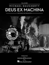 Deus Ex Machina. (Piano and Orchestra). By Michael Daugherty (1954-). For Orchestra, Piano (Full Score). Boosey & Hawkes Scores/Books. 216 pages. Boosey & Hawkes #M051096862. Published by Boosey & Hawkes.