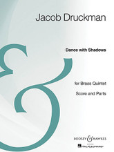 Dance with Shadows. (Brass Quintet Archive Edition). By Jacob Druckman (1928-1996). For Brass Quintet (Score & Parts). Boosey & Hawkes Chamber Music. 58 pages. Boosey & Hawkes #M051107043. Published by Boosey & Hawkes.  Instrumentation:  - SCORE 24 pages  - TRUMPET 1 8 pages  - TRUMPET 2 8 pages  - HORN 12 pages  - TROMBONE 12 pages  - TUBA 8 pages