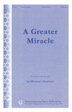 A Greater Miracle by Michael Isaacson. For Choral (SATB). Transcontinental Music Choral. 12 pages. Transcontinental Music #993451. Published by Transcontinental Music.  A joyous anthem for Chanukah commemorating the miracle of the oil that unexpectedly lasted eight days. This will be popular with both congregational and school choirs. Level: Easy-Medium.  Minimum order 6 copies.