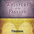 Whispers of the Passion by Joseph M. Martin. For Choral (Listening CD). Harold Flammer Easter. CD only. Published by Shawnee Press.  The creative team that brought you The Lenten Sketches and Covenant of Grace now present a work filled with intensity and passion. In this work the silent witnesses to the last days of Christ speak in 5 soliloquies that testify to the timeless message of grace. These monologues are followed by beautiful musical moments that present new anthems as well as traditional Lenten hymns. This work, designed primarily for Holy Week performance incorporates simple symbols, (Palms, Chalice, Robe, Crown of Thorns and Cross) to be presented as the work unfolds.