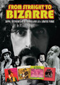 Frank Zappa - From Straight to Bizarre by Frank Zappa. Live/DVD. Hal Leonard #SIDVD568. Published by Hal Leonard.  In 1968 Frank Zappa set up the Bizarre and Straight labels. This film reviews the astonishing music that came out on Bizarre and Straight, and reveals the background, operations and the lives of the musicians, performers and management who made these labels the legendary reality they became. Includes rare footage, archive interviews and of course the music that made it all worthwhile. Features Zappa, Alice Cooper, Captain Beefheart and more.