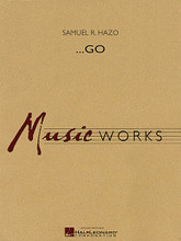 """...Go by Samuel R. Hazo. For Concert Band (Score & Parts). MusicWorks Grade 5. Grade 5. Softcover with CD. Published by Hal Leonard.  """"...Go puts the hall on notice that a concert has just begun,"""" writes composer Samuel R. Hazo. Dynamic brass hits, woodwind runs, shimmering chorales and percussion breaks keep both the player and the listener on seat's edge during this tour-de-force overture. In 2009 alone, this spectacular work opened five All-State concerts. Guaranteed to raise the heart rate of anyone within earshot! Dur: 3:05."""
