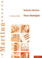 Three Madrigals. (for Violin and Viola). By Bohuslav Martinu (1890-1959). For Viola, Violin, String Duet. Boosey & Hawkes Chamber Music. 44 pages. Boosey & Hawkes #M060036958. Published by Boosey & Hawkes.