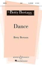 Dance. (Betty Bertaux Series). By Betty Bertaux. For Choral (SA). BH Betty Bertaux. 12 pages. Boosey & Hawkes #M051481934. Published by Boosey & Hawkes.  Composer Betty Bertaux selected the poetry of 11 year old musician and dancer Elizabeth Porter Eachus for the Fairfax Children's Chorus 2012 project, The Poetry of Music: Shall We Dance? With a piano part that is rhythmic and syncopated, the vocal lines sing descriptive passages that create a joyful mood. Duration: ca. 7:00 with repeats.  Minimum order 6 copies.