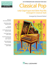 "Classical Pop - Lady Gaga Fugue & Other Pop Hits (Popular Songs Series Late Intermediate/Early Advanced Piano Solos). By Lady Gaga. Arranged by Giovanni Dettori. For Piano/Keyboard. Educational Piano Library. Softcover. 32 pages. Published by Hal Leonard.  In a YouTube moment that went viral, Giovanni Dettori created a convincingly traditional Baroque fugue based on the opening strains of Lady Gaga's hit ""Bad Romance,"" and Lady Gaga Fugue was born. Giovanni has now applied this concept to other pop favorites and set them for piano solo using traditionally classical forms and styles including Two-voice Invention, Theme and Variation, Sonatina, Nocturne, and more. Features 8 innovative arrangements: Don't Know Why • Hey Jude • Just the Way You Are • Lady Gaga Fugue • My Heart Will Go On (Love Theme from 'Titanic') • Never Say Never • 100 Years • Teenage Dream."