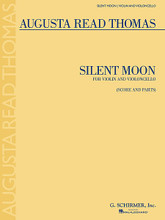 Silent Moon. (Violin and Violoncello). By Augusta Read Thomas (1964-). For Cello, Violin. G Schirmer String Ensemble. 8 pages. G. Schirmer #ED 4522. Published by G. Schirmer.  Inspired by the Dante Gabriel Rossetti sonnet of the same name. In three movements: Still * Energetic * and Suspended. 7 minutes.