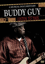 Buddy Guy - Listen to This. (A Musical Documentary). By Buddy Guy. Live/DVD. DVD. Published by MVD.  The acclaimed bluesman is captured live in 1991 in an intimate setting in Germany. Songs performed include the title track from this DVD, plus: Sweet Home, Chicago • Damn Right I've Got the Blues • Mary Had a Little Lamb • Everything is Gonna Be Alright • Things That I Used to Do • She's Been Gone Too Long • There is Something on Your Mind • Crazy About You.