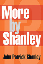 13 More by Shanley. Book. Softcover. 354 pages. Published by Hal Leonard.  A major new collection of plays by the Pulitzer Prize and Tony Award-winning author of Doubt and Academy Award-winning screenwriter of Moonstruck: Doubt (Winner of the Pulitzer Prize and a Tony Award) * Four Dogs and a Bone * Defiance * Storefront Church * Where's My Money? The volume also includes Sailor's Song * Tennessee * Last Night in The Garden I Saw You * French Waitress * plus four Shanley one-acts.