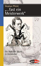 ...fast ein Meisterwerk (Die Welt der Musik in Anekdoten (German Text)). Serie Musik. 208 pages. Schott Music #SEM8350. Published by Schott Music.