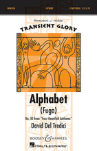 """Alphabet (Fuga) (No. 3 from Four Heartfelt Anthems Transient Glory Series). By David Del Tredici (1937-). For Choral, Chorus (SSA A Cappella). Transient Glory. 12 pages. Boosey & Hawkes #M051474356. Published by Boosey & Hawkes.  David Del Tredici writes: """"My setting of the 1727 New England Primer's Alphabet might horrify its Puritan author by transforming its simple text into an exuberant tour de force. Its 26 couplets tumble upon one another in tight three-part counterpoint, testing the young performers' range and endurance alike"""".  Minimum order 6 copies."""