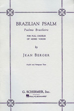 Brazilian Psalm (Psalmo Brasileiro). By Jean Berger. For Choral, Piano (SATB/SATTBB). Choral Large Works. Octavo. 24 pages. G. Schirmer #ED1717. Published by G. Schirmer.  Text: Portuguese/English.