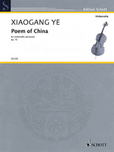 Poem of China, Op. 15 (Violoncello and Piano). By Xiaogang Ye. For Cello, Piano Accompaniment. String. Softcover. 36 pages. Schott Music #CB253. Published by Schott Music.  Awarded first prize in the 1982 Alexander Tcherepnin Composition Competition. Advanced Level.