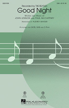 Good Night by The Beatles. Arranged by Audrey Snyder. For Choral (SAB). Pop Choral Series. 8 pages. Published by Hal Leonard.  Now the sun turns out his light, Good night Sleep tight. A Beatles' classic is transformed into an expressive concert choral setting that works wonderfully for choirs of all ages and levels. Warm harmonies, well-crafted vocal lines and a sensitive accompaniment make this a welcome addition to the repertoire.Available separately: SATB, SAB, 2-Part, ePak(S) and ShowTrax CD. Performance Time: Approx. 3:00.  Minimum order 6 copies.