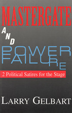 """Mastergate and Power Failure (2 Political Satires for the Stage). Applause Books. Softcover. 208 pages. Applause Books #1557831777. Published by Applause Books.  The complete scripts to two of Larry Gelbart's most popular and powerful political satires. Review of Mastergate: """"If George Orwell were a gag writer, he could have written Mastergate. Larry Gelbart's scathingly funny takeoff on the Iran-Contra hearings is a spiky cactus flower in the desert of American political theatre."""" – Jack Kroll, Newsweek. Review of Power Failure: """"There is in his broad etching all the ethical outrage of an Arthur Miller kvetching. And, oh, so much more fun!"""" – Carolyn Clay, The Boston Phoenix."""