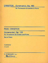 Ceremonial, Op. 103 (Score and Parts). By Paul Creston (1906-1985). For Percussion, Piano, Percussion Ensemble. Percussion. G. Schirmer #BA47230. Published by G. Schirmer.  For 7 percussionists and piano.