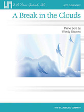 A Break in the Clouds (Later Elementary Level). By Wendy Stevens. For Piano/Keyboard. Willis. Late Elementary. 4 pages. Published by Willis Music.  This easy, patterned piece is evocative of dreamy, cloudy days. Wonderfully written in an ambiguous key.