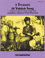A Treasury of Yiddish Song (A Definitive Collection of Classic Jewish Songs). Edited by Velvel Pasternak. For Melody/Lyrics/Chords, All Instruments. Tara Books. Softcover. 234 pages. Published by Hal Leonard.  This is the first issue of a broad-based and definitive collection of popular Jewish and classic Yiddish Theater songs with piano accompaniment. Many of the great Jewish composers Abraham Goldfaden * Mark Warshawsky * Joseph Rumshinsky * Alexander Olshanetsky * Abe Ellstein * Mordechai Gebirtig * Sholom Secunda, are found in this collection.