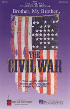 Brother, My Brother ((from The Civil War: An American Musical)). By Frank Wildhorn and Jack Murphy. Arranged by Ed Lojeski. For Choral (SATB). Broadway Choral. 12 pages. Published by Cherry Lane Music.  The haunting, timeless story of brother battling brother is the powerful message of this poignant song from Frank Wildhorn's The Civil War. Available: SATB, SAB, 2-Part, ShowTrax CD. Performance Time: Approx. 2:45.  Minimum order 6 copies.
