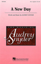 A New Day by Audrey Snyder. For Choral (SSA A Cappella). Festival Choral. Festival. 8 pages. Published by Hal Leonard.  This joyful new a cappella work is an excellent contest and concert piece. Well-crafted part writing makes this a fine choice for developing tuning, phrasing and choral style. Available: SSA a cappella. Performance Time: Approx. 1:30.  Minimum order 6 copies.