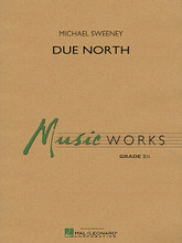 Due North composed by Michael Sweeney. For Concert Band (Score & Parts). MusicWorks Grade 2. Grade 2. Published by Hal Leonard.