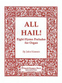 All Hail! Eight Hymn Preludes Organ Collection for Organ. Shawnee Press. 36 pages. Shawnee Press #HF5211. Published by Shawnee Press.