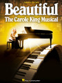 Beautiful - The Carole King Musical (Vocal Selections). Composed by Carole King. For Piano/Vocal/Guitar. Vocal Selections. Softcover. 114 pages. Published by Hal Leonard.  Beautiful tells of the story of one of the 20th century's most beloved songwriters, Carole King, through 25 of the hit songs she penned for herself and others. Piano/vocal arrangements include: Beautiful • I Feel the Earth Move • It's Too Late • The Loco-Motion • (You Make Me Feel Like) a Natural Woman • One Fine Day • So Far Away • Some Kind of Wonderful • Up on the Roof • Will You Love Me Tomorrow (Will You Still Love Me Tomorrow) • You've Got a Friend • You've Lost That Lovin' Feelin' • and more.
