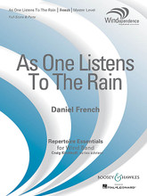 As One Listens to the Rain composed by Daniel French. For Concert Band (Score & Parts). Boosey & Hawkes Concert Band. Grade 4. Published by Boosey & Hawkes.  As One Listens to the Rain is a marriage of two distinct musical ideas. The first, a solitary, solemn melody, is introduced in the trumpet and cloaked in an aura of slowly shifting transparent harmonies. This idea soon gives way to flowing lines and falling gestures that invoke an image of cascading rainfall. A hymn-like interlude provides a brief respite before the return of the rain which, in this final form, spins and tumbles over itself. A stirring and evocative work for modern winds. Dur: 6:30.