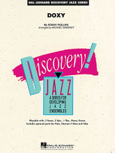Doxy by Sonny Rollins. By Sonny Rollins. Arranged by Michael Sweeney. For Jazz Ensemble (Score & Parts). Discovery Jazz. Grade 1.5. Published by Hal Leonard.  Arranged in a medium swing/shuffle style, here is a very easy version of this jazz standard by Sonny Rollins that maintains the style and feel of the original. Featuring a mix of tutti playing and call-and-response scoring, this is a great way to introduce a jazz legend to your young players. There is a written or ad lib solo for any trumpet or alto sax, and the shout chorus features a dialogue between the ensemble and drums.