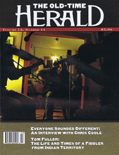 The Old Time Herald Magazine October/November No. 11 2014 THE OLD TIME HERALD. 52 pages. Published by Hal Leonard.  The Old-Time Herald – Volume 13, Number 11 Cover Stories: Everyone Sounded Different: An Interview with Chris Coole • Tom Fuller: The Life and Times of a Fiddler from Indian Territory.
