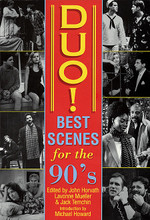 Duo! Best Scenes for the 90s applause Acting Series. Softcover. 532 pages. Applause Books #1557830304. Published by Applause Books.  Over one-hundred and thirty great scenes erupt from page to stage in this addition to the Applause Acting Series. Each scene has been selected as a freestanding dramatic unit offering two actors a wide range of theatrical challenge and opportunity. Each scene is set up with a synopsis of the play, character descriptions and notes on how to propel the scene to full power outside the context of the play. DUO! offers a full spectrum of age, region, genre, character, level of difficulty, and non-traditional casting potential.