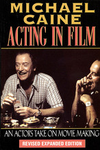 "Acting in Film (An Actor's Take on Movie Making). Applause Acting Series. Softcover. 168 pages. Published by Applause Books.  A master actor who's appeared in an enormous number of films, starring with everyone from Nicholson to Kermit the Frog, Michael Caine is uniquely qualified to provide his view of making movies. This new revised and expanded edition features great photos throughout, with chapters on: Preparation, In Front of the Camera – Before You Shoot, The Take, Characters, Directors, On Being a Star, and much more.  ""Remarkable material ... A treasure ... I'm not going to be looking at performances quite the same way ... FASCINATING!""  – Gene Siskel."