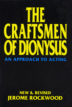 The Craftsmen of Dionysus (An Approach to Acting). Applause Acting Series. Softcover. 256 pages. Applause Books #1557831556. Published by Applause Books.  This book, by Jerome Rockwood and endorsed by actors such as Bruce Willis and Burgess Meredith, has been praised as the best acting textbook on the market today. It covers auditioning, blocking, relaxing, improvisation, standard stage speech, dialects and accents, movement in period plays, and much more.