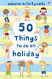 USBORNE - 50 THINGS TO DO ON A HOLIDAY