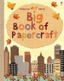USBORNE - BIG BOOK OF PAPERCRAFT