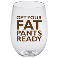 18oz Lucite Stemless Wine - Get Your Fat Pants Ready
