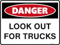 DANGER - LOOK OUT FOR TRUCKS