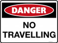 DANGER - NO TRAVELLING