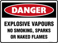 DANGER - EXPLOSIVE VAPOURS NO SMOKING SPARKS OR NAKED FLAMES