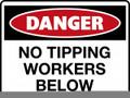 DANGER - NO TIPPING WORKERS BELOW
