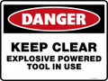 Danger Sign - KEEP CLEAR EXPLOSIVE POWERED TOOL IN USE