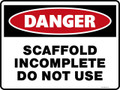Danger Sign - SCAFFOLD INCOMPLETE DO NOT USE
