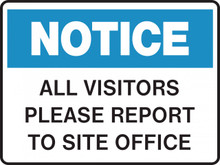 NOTICE - ALL VISITORS PLEASE REPORT TO SITE OFFICE