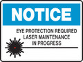 NOTICE -  EYE PROTECTION REQUIRED LASER MAINTENANCE IN PROGRESS