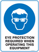 Mandatory Sign - EYE PROTECTION REQUIRED WHEN OPERATING THIS EQUIPMENT