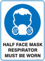 Mandatory Sign - HALF FACE MASK RESPIRATOR MUST BE WORN